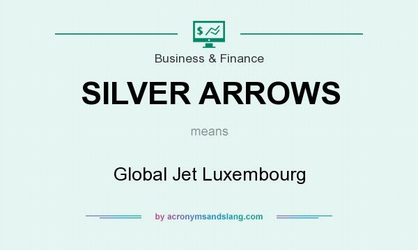 What does SILVER ARROWS mean? It stands for Global Jet Luxembourg