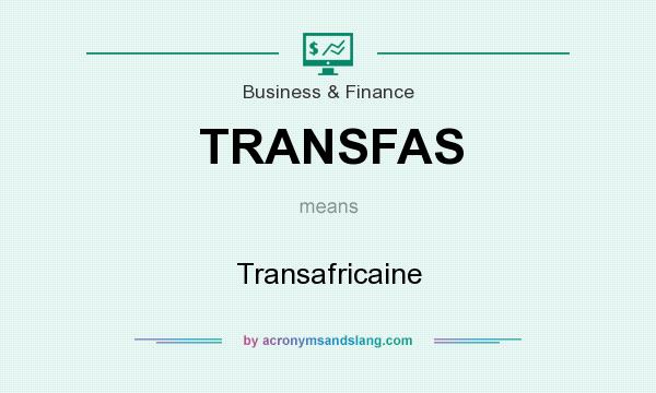What does TRANSFAS mean? It stands for Transafricaine