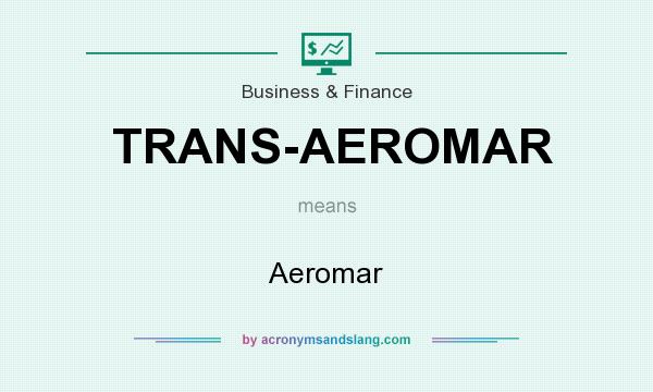 What does TRANS-AEROMAR mean? It stands for Aeromar