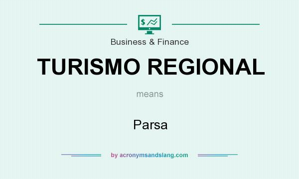 What does TURISMO REGIONAL mean? It stands for Parsa