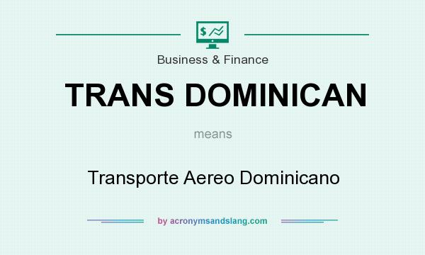 What does TRANS DOMINICAN mean? It stands for Transporte Aereo Dominicano