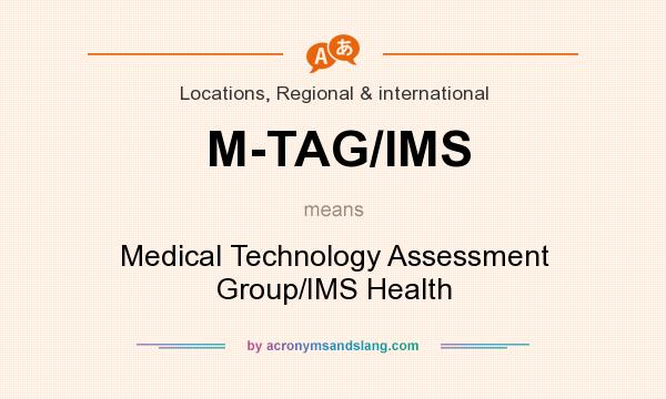 What does M-TAG/IMS mean? It stands for Medical Technology Assessment Group/IMS Health
