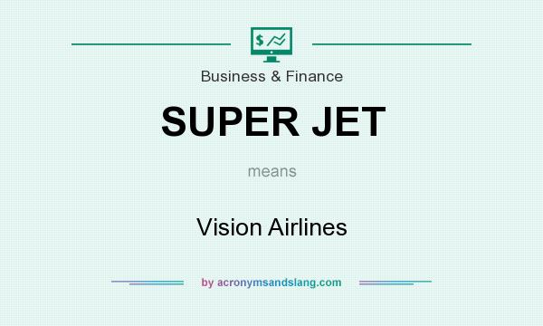 What does SUPER JET mean? It stands for Vision Airlines