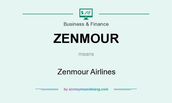 What does ZENMOUR mean? It stands for Zenmour Airlines