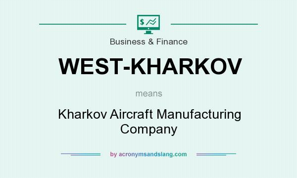 What does WEST-KHARKOV mean? It stands for Kharkov Aircraft Manufacturing Company