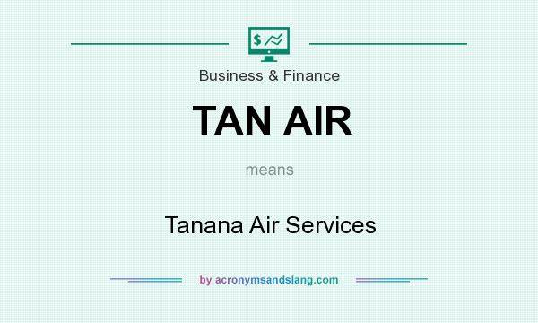 What does TAN AIR mean? It stands for Tanana Air Services