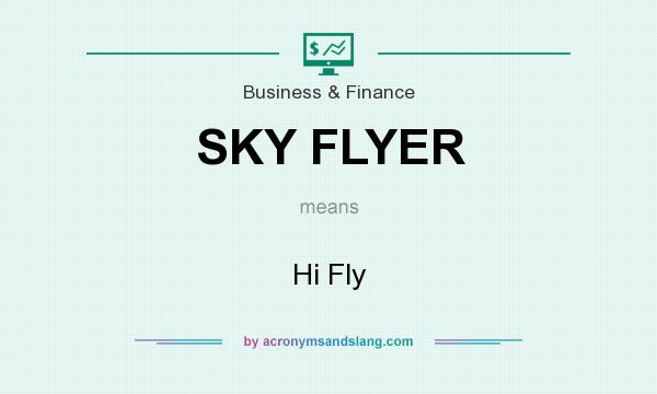 What does SKY FLYER mean? It stands for Hi Fly