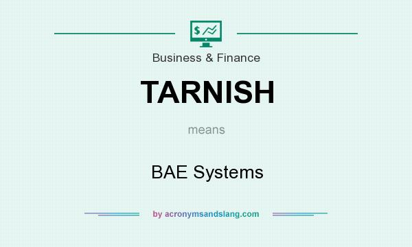 What does TARNISH mean? It stands for BAE Systems