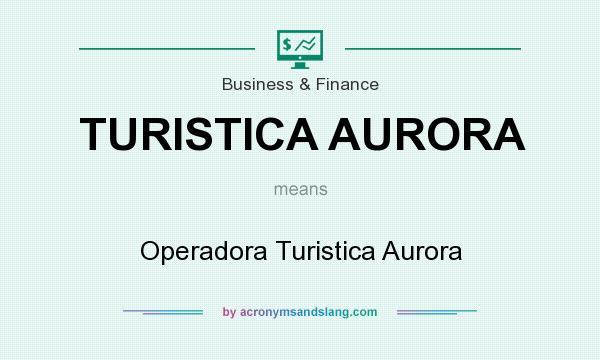 What does TURISTICA AURORA mean? It stands for Operadora Turistica Aurora