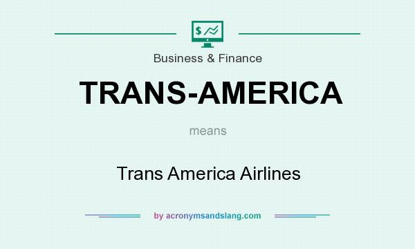 What does TRANS-AMERICA mean? It stands for Trans America Airlines