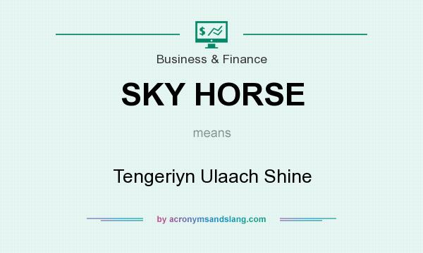 What does SKY HORSE mean? It stands for Tengeriyn Ulaach Shine