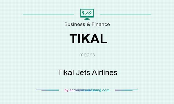 What does TIKAL mean? It stands for Tikal Jets Airlines