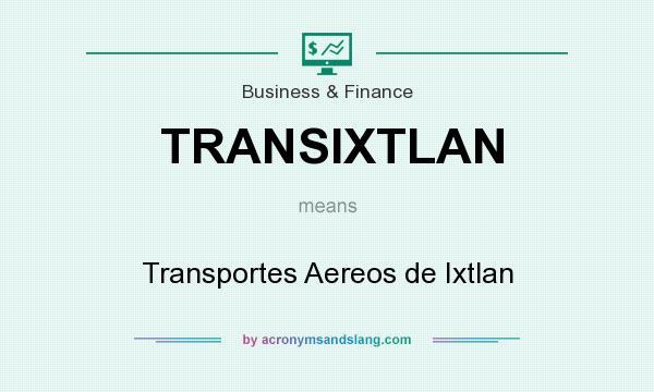 What does TRANSIXTLAN mean? It stands for Transportes Aereos de Ixtlan