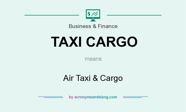 What does TAXI CARGO mean? It stands for Air Taxi & Cargo