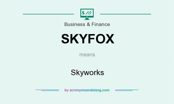 What does SKYFOX mean? It stands for Skyworks