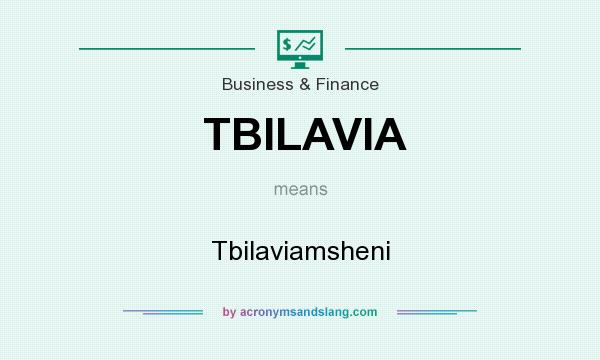 What does TBILAVIA mean? It stands for Tbilaviamsheni