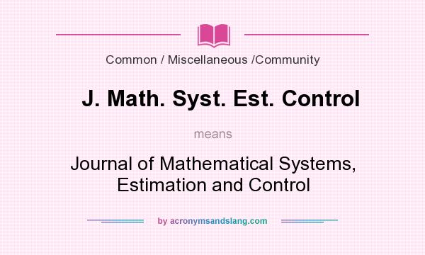 What does J. Math. Syst. Est. Control mean? It stands for Journal of Mathematical Systems, Estimation and Control