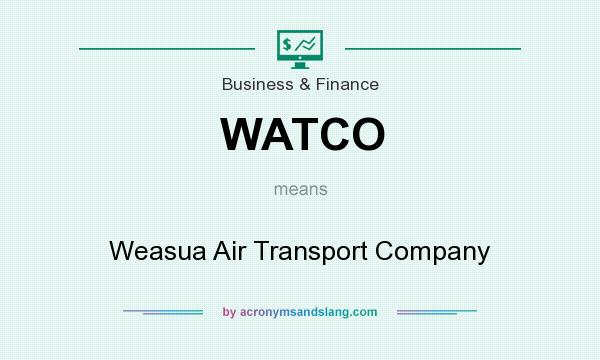 What does WATCO mean? It stands for Weasua Air Transport Company