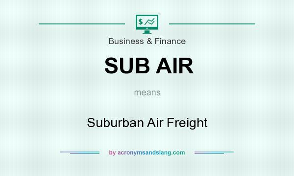 What does SUB AIR mean? It stands for Suburban Air Freight
