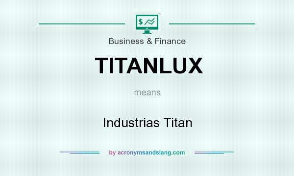 What does TITANLUX mean? It stands for Industrias Titan