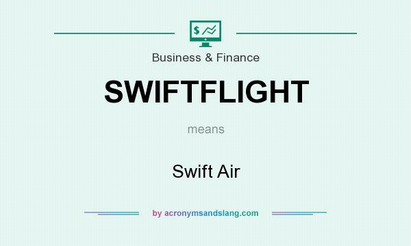 What does SWIFTFLIGHT mean? It stands for Swift Air