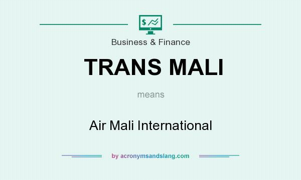 What does TRANS MALI mean? It stands for Air Mali International
