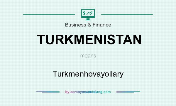 What does TURKMENISTAN mean? It stands for Turkmenhovayollary