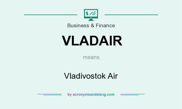 What does VLADAIR mean? It stands for Vladivostok Air