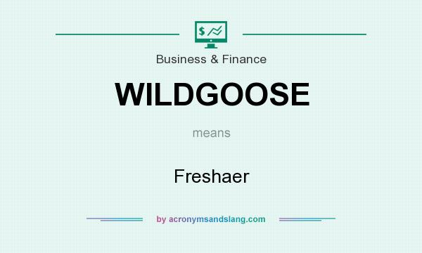 What does WILDGOOSE mean? It stands for Freshaer