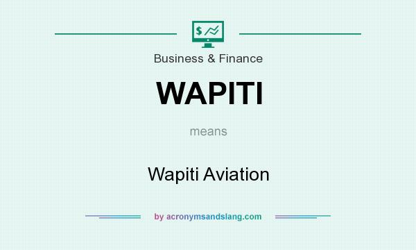 What does WAPITI mean? It stands for Wapiti Aviation