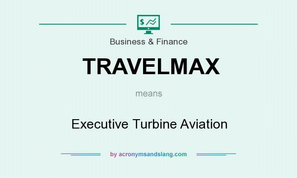 What does TRAVELMAX mean? It stands for Executive Turbine Aviation