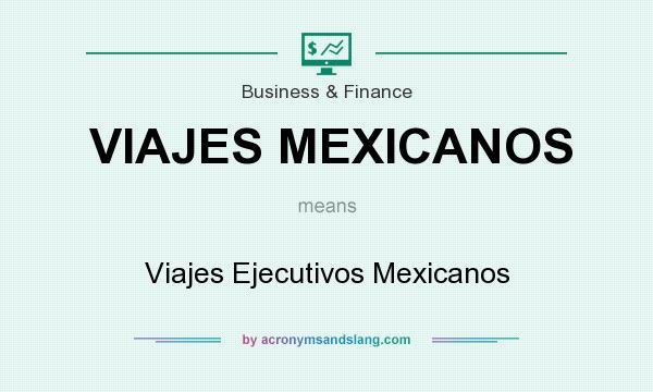 What does VIAJES MEXICANOS mean? It stands for Viajes Ejecutivos Mexicanos