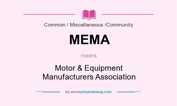 What does MEMA mean? It stands for Motor & Equipment Manufacturers Association