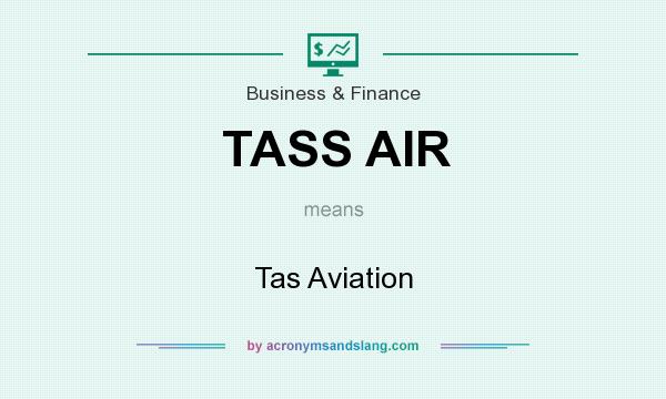 What does TASS AIR mean? It stands for Tas Aviation