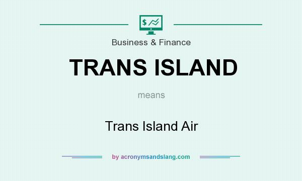 What does TRANS ISLAND mean? It stands for Trans Island Air