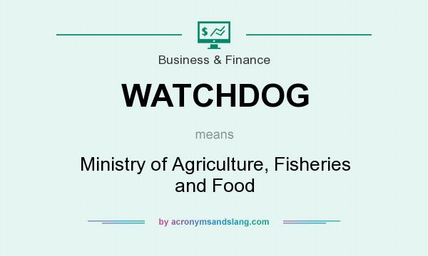 What does WATCHDOG mean? It stands for Ministry of Agriculture, Fisheries and Food