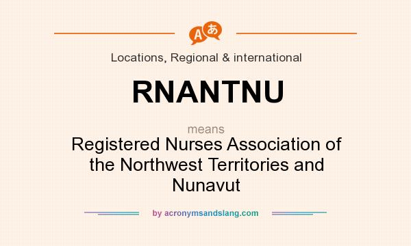 What does RNANTNU mean? It stands for Registered Nurses Association of the Northwest Territories and Nunavut