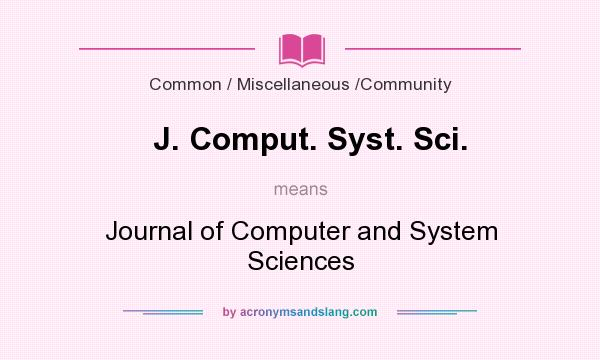 What does J. Comput. Syst. Sci. mean? It stands for Journal of Computer and System Sciences