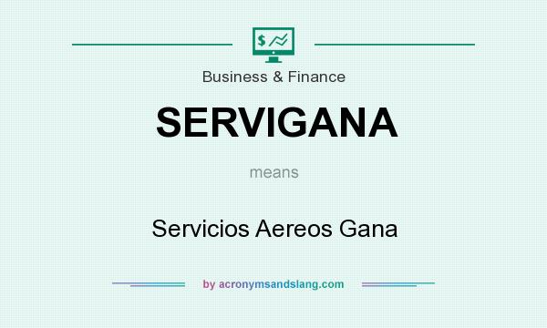 What does SERVIGANA mean? It stands for Servicios Aereos Gana