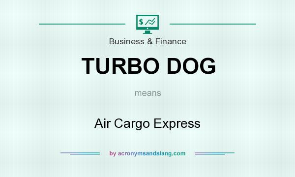 What does TURBO DOG mean? It stands for Air Cargo Express