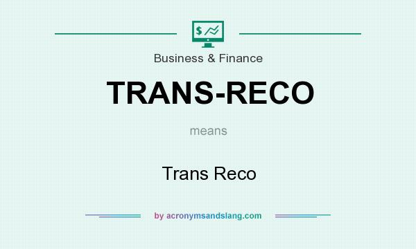 What does TRANS-RECO mean? It stands for Trans Reco