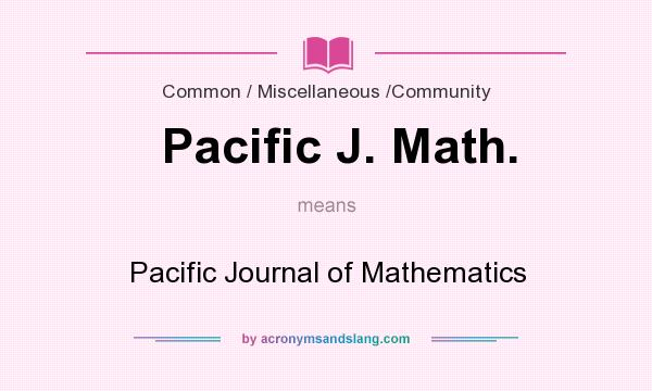 What does Pacific J. Math. mean? It stands for Pacific Journal of Mathematics