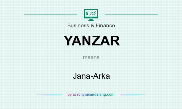 What does YANZAR mean? It stands for Jana-Arka