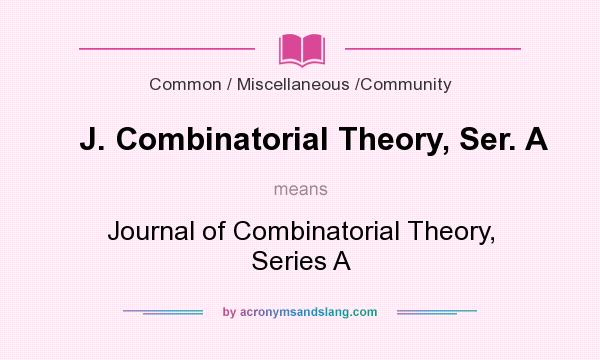What does J. Combinatorial Theory, Ser. A mean? It stands for Journal of Combinatorial Theory, Series A