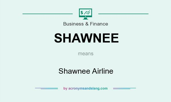 What does SHAWNEE mean? It stands for Shawnee Airline