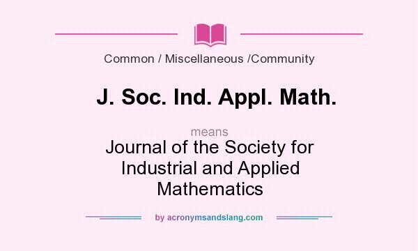 What does J. Soc. Ind. Appl. Math. mean? It stands for Journal of the Society for Industrial and Applied Mathematics