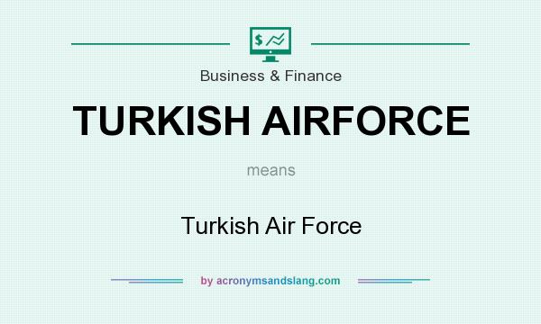 What does TURKISH AIRFORCE mean? It stands for Turkish Air Force