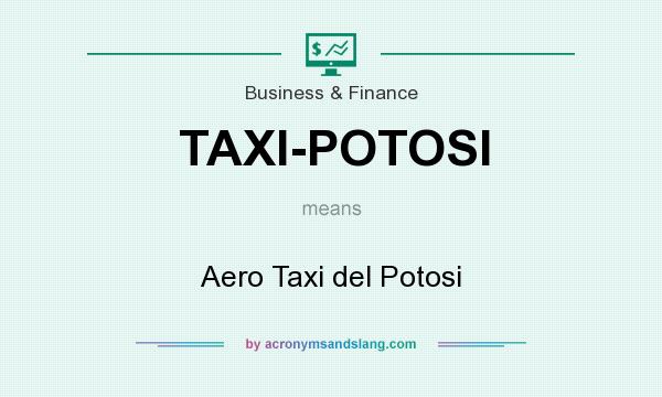 What does TAXI-POTOSI mean? It stands for Aero Taxi del Potosi