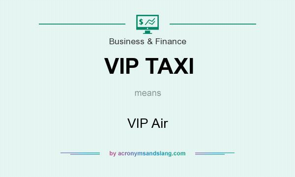 What does VIP TAXI mean? It stands for VIP Air