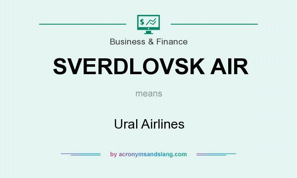 What does SVERDLOVSK AIR mean? It stands for Ural Airlines
